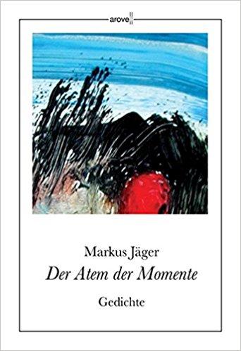 Der Atem der Momente - Markus Jäger